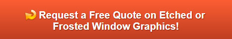 Free quote on etched and frosted window graphics and treatments