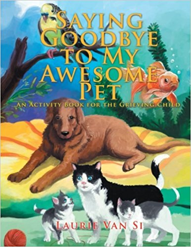 Saying Goodbye to my Awesome Pet: An Activity Book for the Grieving Child