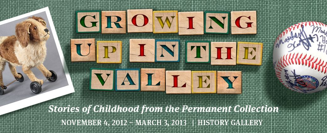 Growing Up in the Valley: Stories of Childhood from the Permanent Collection