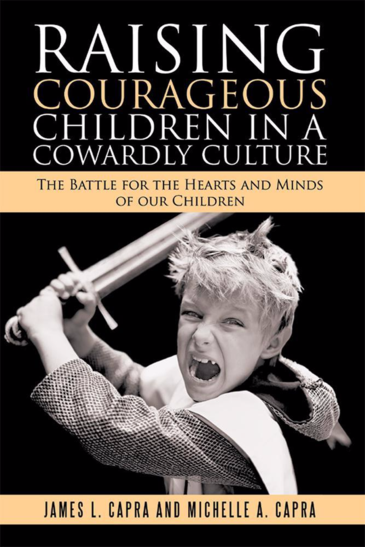 Raising Courageous Children in a Cowardly Culture