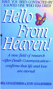 Hello From Heaven!:  A new field of research ~After-Death Communication~ confirms that life and love are eternal