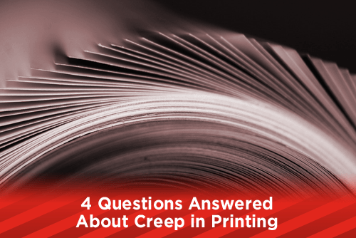 4 Questions Answered About Creep in Printing