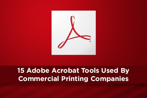 15 Adobe Acrobat Tools Used By Commercial Printing Companies