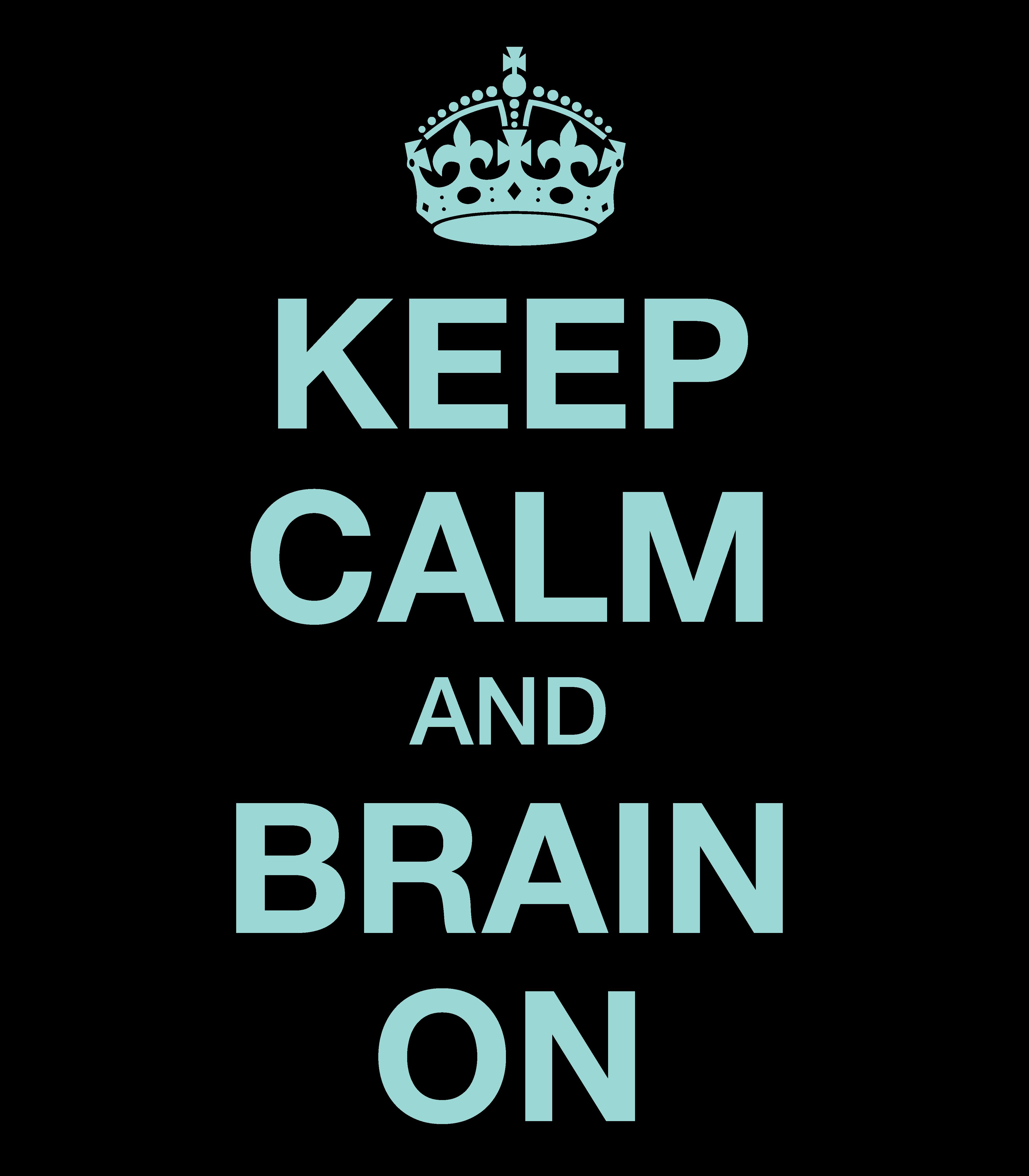Keep calm and brain on