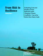 From Risk to Resilience #4: Evaluating Costs and Benefits of Flood Reduction under Changing Climatic Conditions: Case of the Rohini River Basin, India