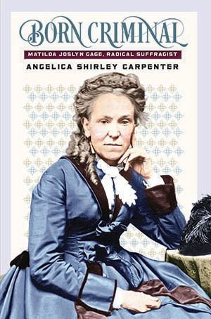 Radical Suffragist Matilda Joslyn Gage is Remembered in New Biography