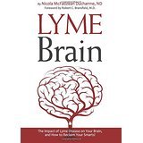 Lyme Brain: The Impact of Lyme Disease on Your Brain, and How To Reclaim Your Smarts by Dr. Nicola McFadzean Ducharme