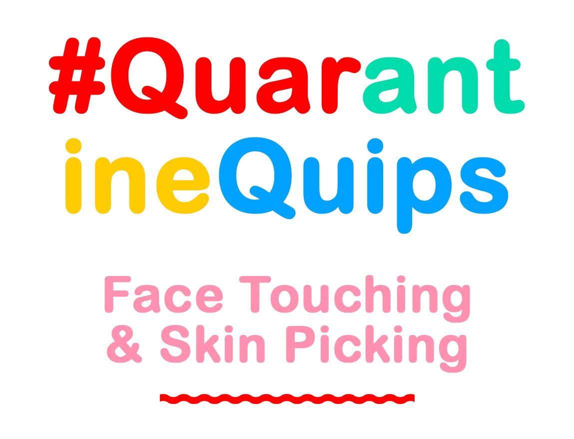 Quarantine Quips: Face Touching & Skin Picking