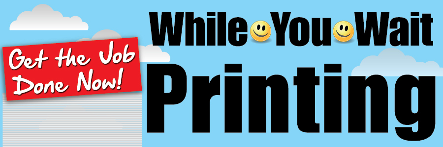 While-You-Wait Printing