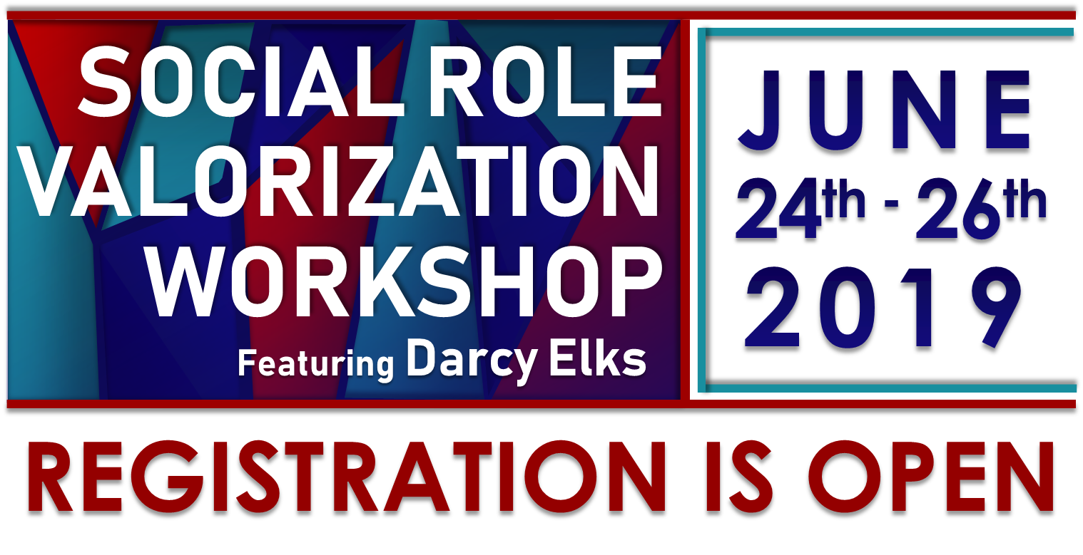 Social Role Valorization featuring Darcy Elks. June 24, 25, and 26, 2018. Registration is Open.