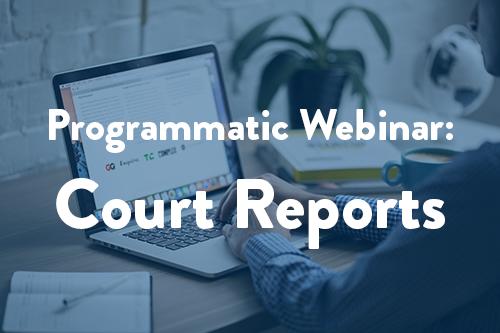 Programmatic Webinar #4: Court Reports