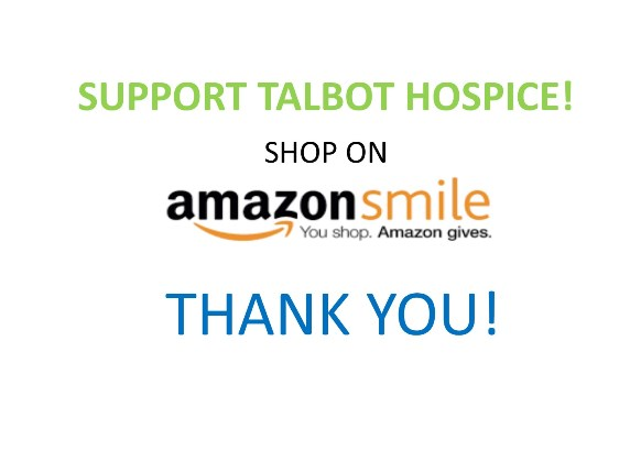 Shop Amazon Smile and 0.5% of your purchase goes to Talbot Hospice!