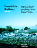 From Risk to Resilience #7: Evaluating the Costs and Benefits of Disaster Risk Reduction Under Changing Climatic Conditions: A Pakistan Case Study