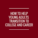 How to Help Young Adults Transition to College and Career