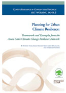Climate Resilience in Concept and Practice: ISET Working Paper 3: Planning for Urban Climate Resilience: Framework and Examples from the Asian Cities Climate Change Resilience Network