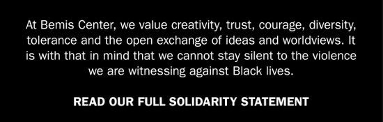 At Bemis Center, we value creativity, trust, courage, diversity, tolerance and the open exchange of ideas and worldviews. It is with that in mind that we cannot stay silent to the violence we are witnessing against Black lives. We stand together with the