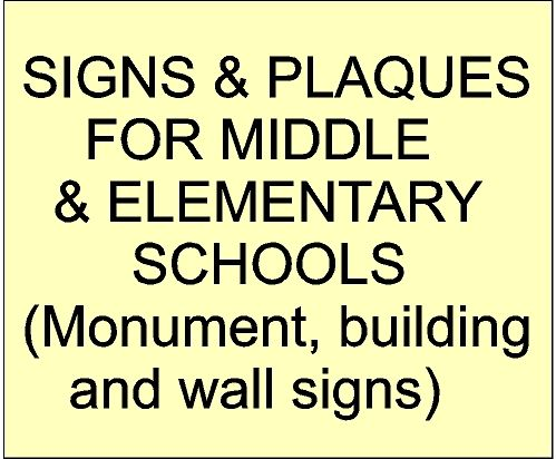 Signs & Plaques for Middle & Elementary Schools (click for more information)