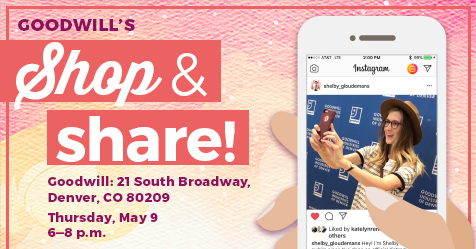 Goodwill's Shop & Share Thursday, May 9 | 6 - 8 p.m. | Goodwill 21 S. Broadway | Denver, CO 80203