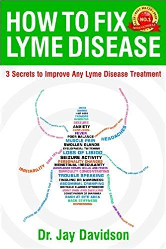 How To Fix Lyme Disease: 3 Secrets to Improve Any Lyme Disease Treatment by Dr. Jay Davidson