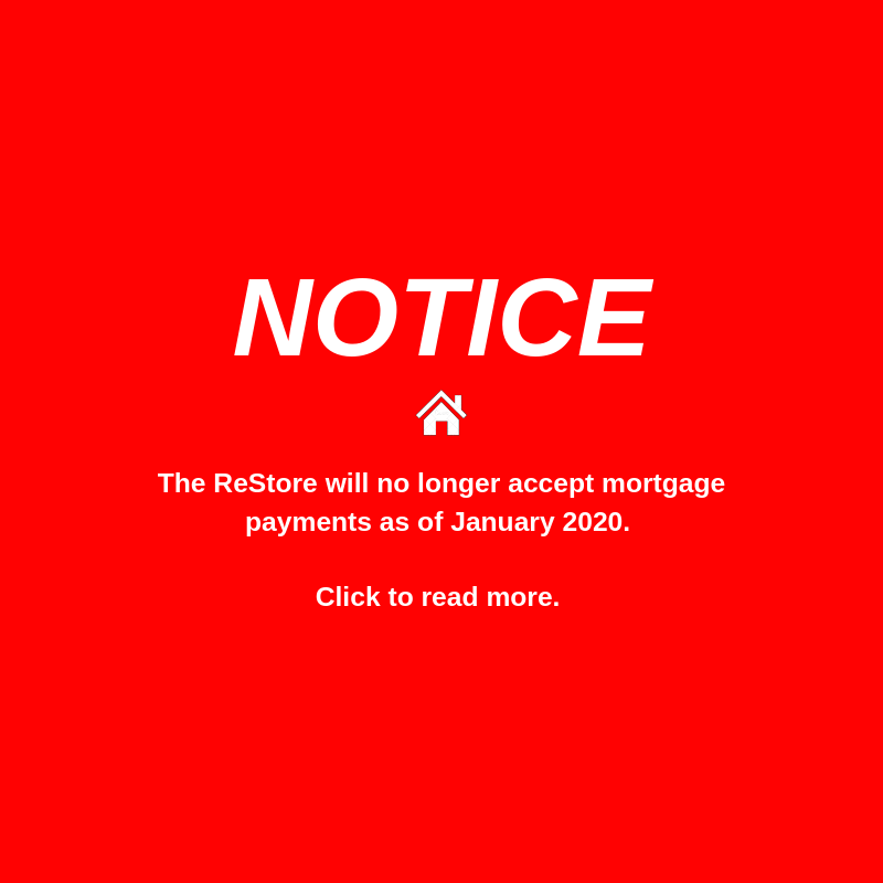 The ReStore Will No Longer Accept Mortgage Payments as of January 2020.