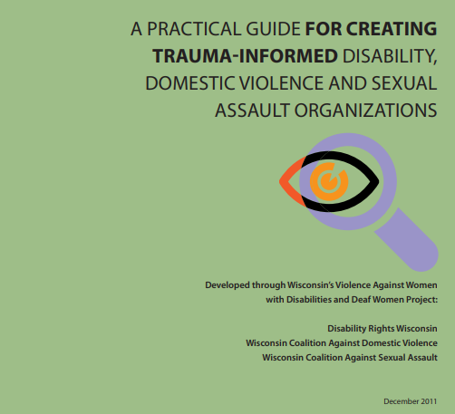 A Practical Guide for Creating Trauma-Informed Disability, Domestic Violence and Sexual Assault Organizations