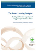 Climate Resilience in Concept and Practice: ISET Working Paper 1: The Shared Learning Dialogue: Building Stakeholder Capacity and Engagement for Resilience Action