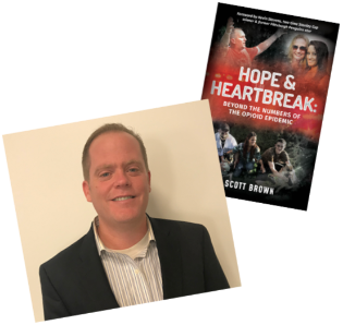 Scott Brown and his book, Hope & Heartbreak: Beyond the Numbers of the Opioid Epidemic