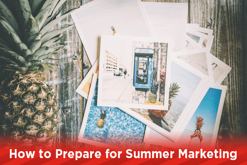 How to Prepare for Summer Marketing