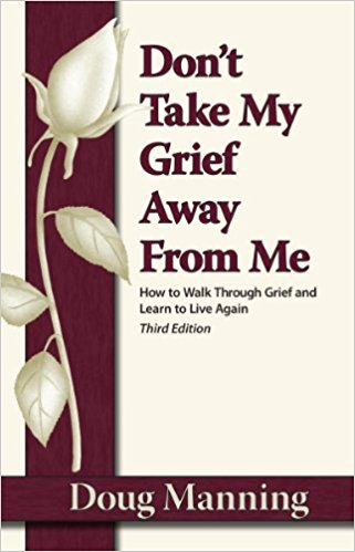Don't Take My Grief Away From Me:  How to Walk Through Grief and Learn to Live Again