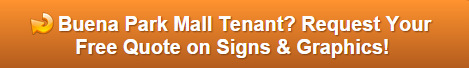 Free quote on signs and graphics for Buena Park Mall tenants