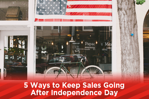 5 Ways to Keep Sales Going After Independence Day