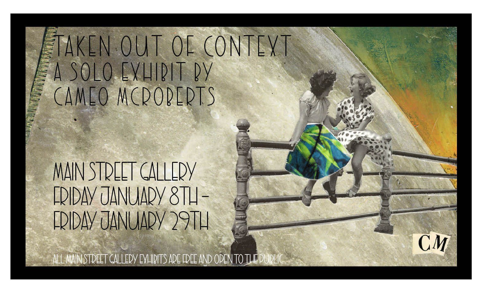 """Taken Out of Context"" a solo exhibit by Cameo McRoberts"