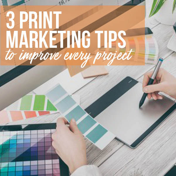 Print Marketing Tips to Improve Every Project
