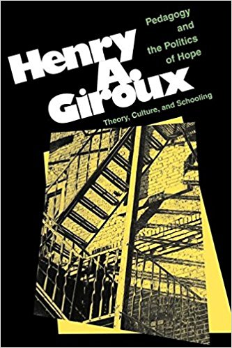 Pedagogy And The Politics Of Hope: Theory, Culture, And Schooling by Henry Giroux