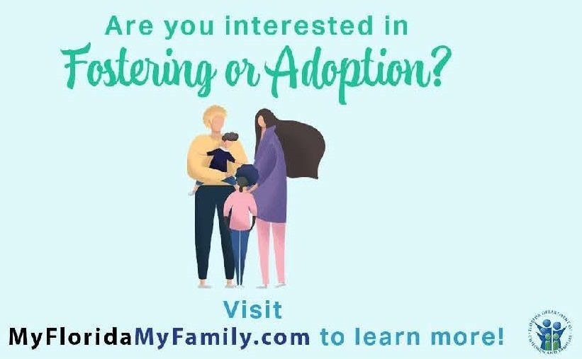 Are you interested in Fostering or Adoption?  Visit myfloridamyfamily.com