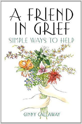 Friend in Grief, A:  Simple Ways to Help