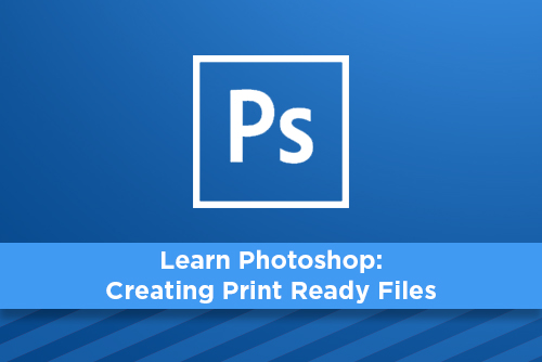 Learn Photoshop: Creating Print Ready Files