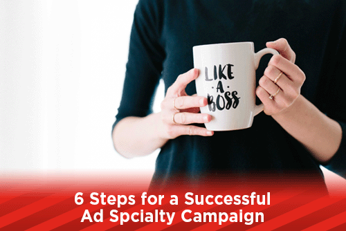 6 Steps for a Successful Ad Specialty Campaign
