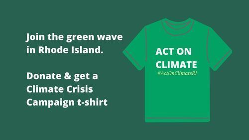 Join the Green Wave in Rhode. Click to donate and get a Climate Crisis Campaign T-Shirt!