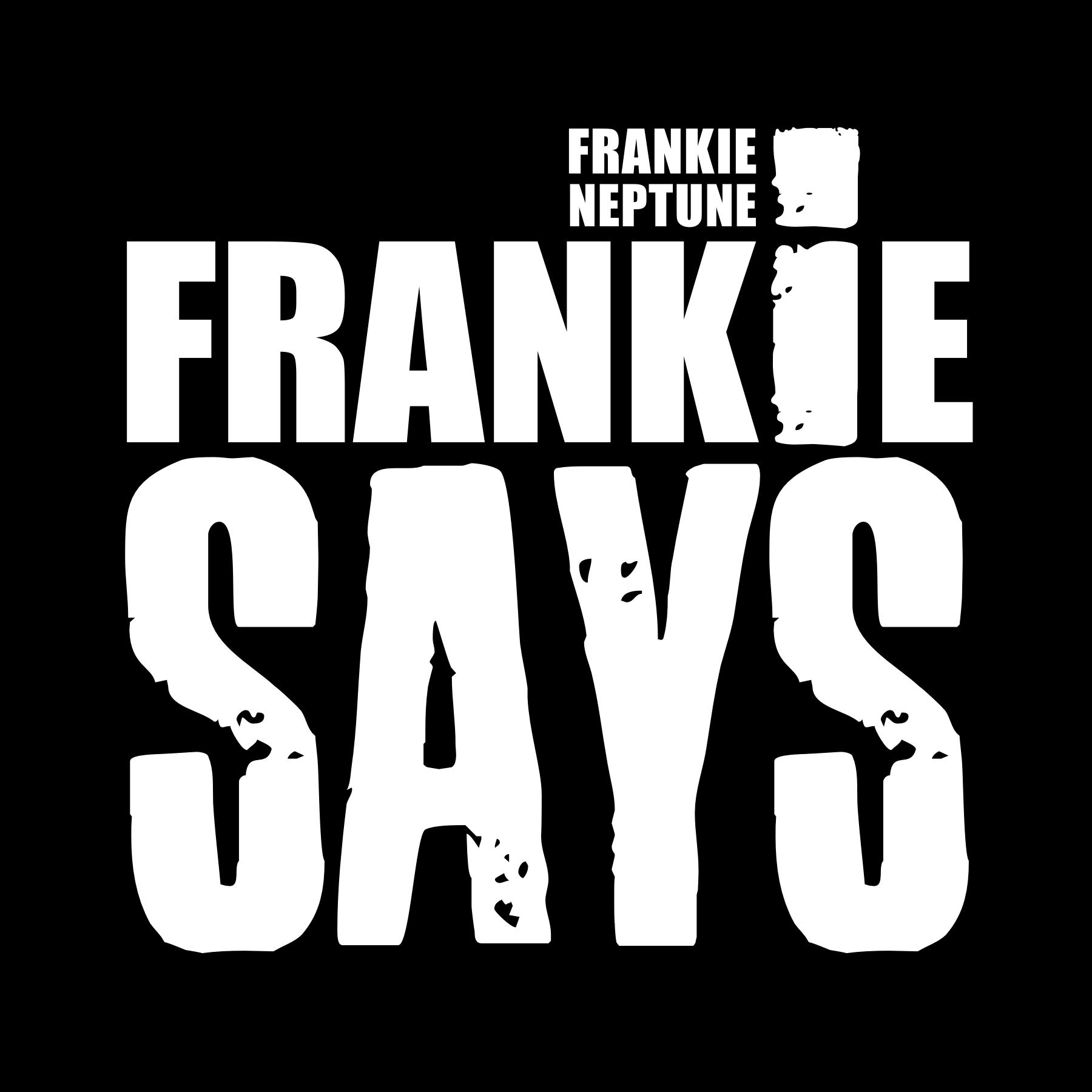 Frankie Says...