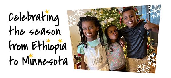 Celebrating the Season from Ethiopia to Minnesota