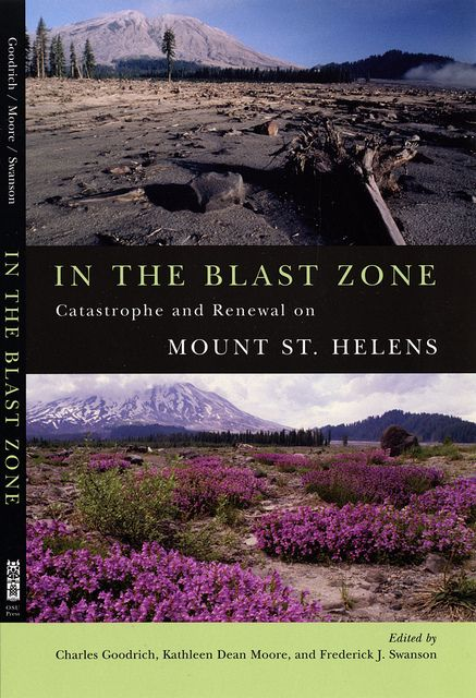 In the Blast Zone: Catastrophe and Renewal on Mount St. Helens