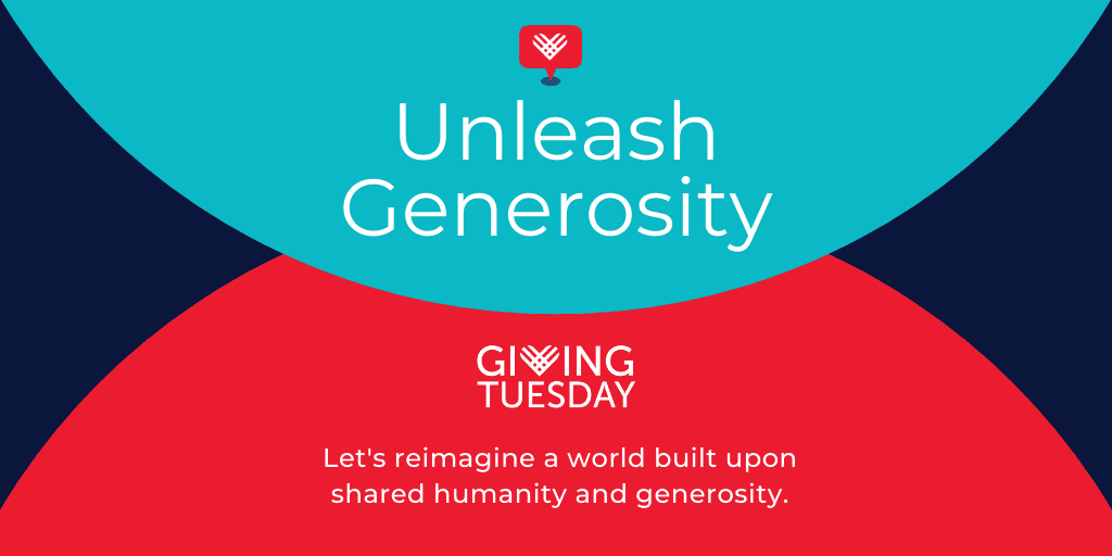 """Giving Tuesday logo accompanied by the text, """"Unleash Generosity"""" and, """"Let's reimagine a world built upon shared humanity and generosity."""""""