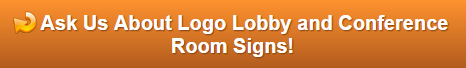 Free quote on logo lobby and conference room signs Orange County