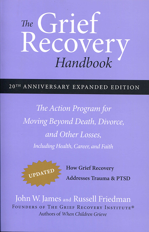 Grief Recovery Handbook, The:  The Action Program for Moving Beyond Death, Divorce, and Other Losses including Health, Career, and Faith