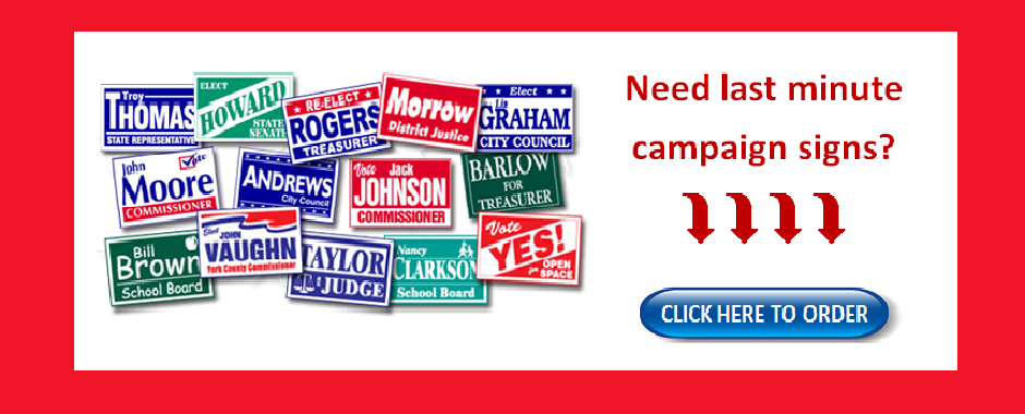 Need a Last Minute Campaign Sign?
