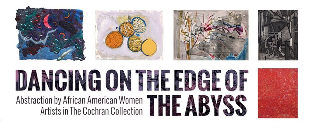 Dancing on the Edge of the Abyss: Abstraction by African American Women Artists in The Cochran Collection