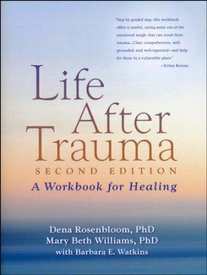 Life After Trauma:  A Workbook for Healing