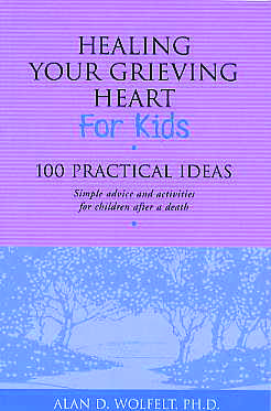 Healing Your Grieving Heart for Kids:  100 Practical Ideas: Simple advice and activities for children after a death