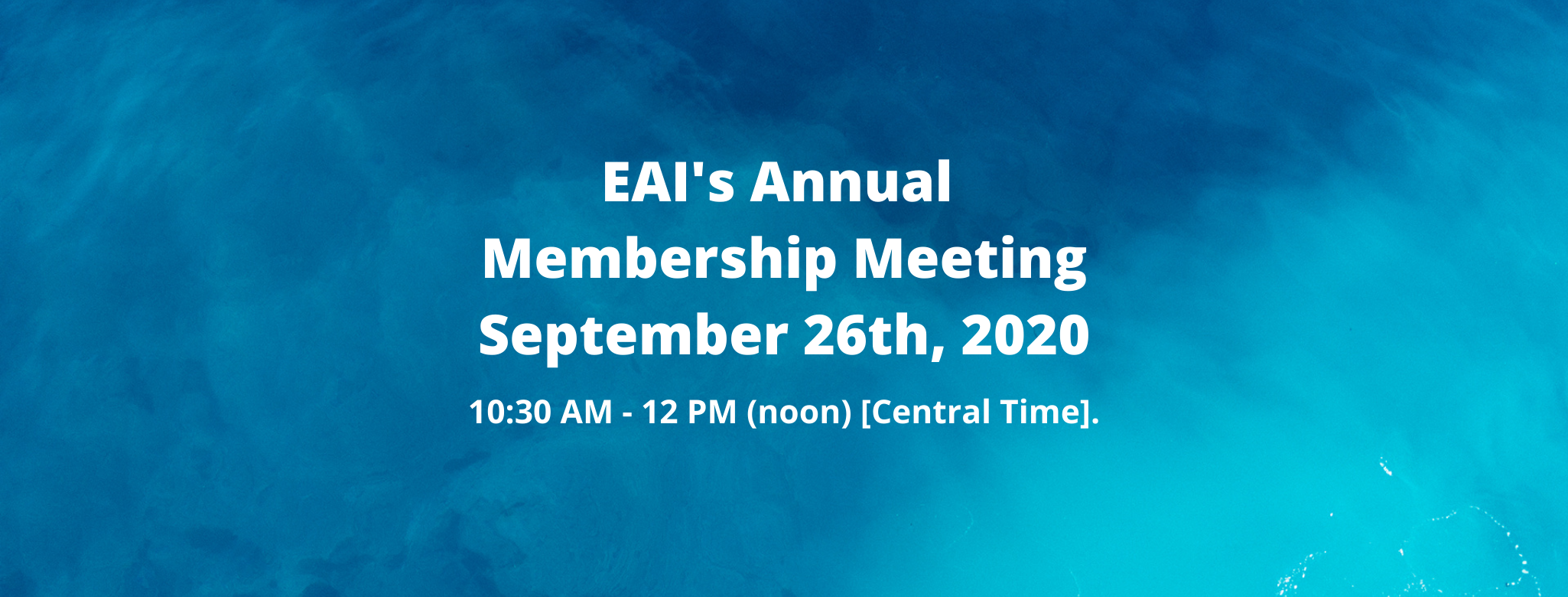 EAI Annual Membership Meeting - Saturday September 26th, 10:30 AM - 12 PM (noon) [Central Time].